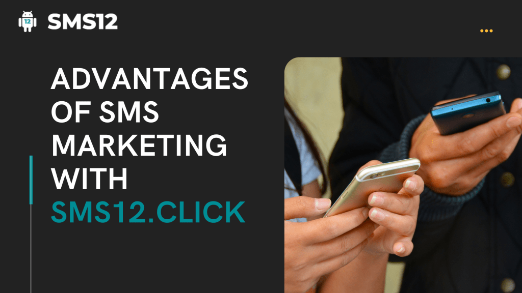 Advantages of SMS Marketing with SMS12.click
